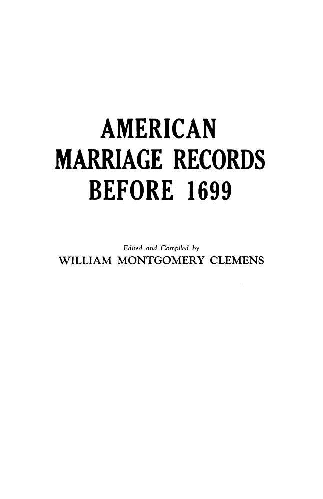"""Read Online American Marriage Records Before 1699 Reprinted with a """"Supplement"""" from Genealogy Magazine, Vol. XIV, No. 4 (July1929)--Vol. XV, No. 3 (July 1930) pdf epub"""