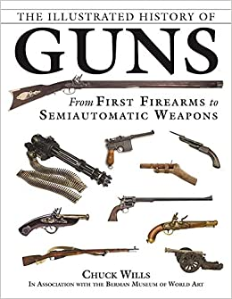 Amazon com: The Illustrated History of Guns: From First Firearms to