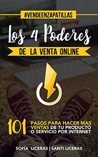 Los 4 Poderes de la Venta Online: 101 Pasos Para Hacer Más Ventas De Tu Producto o Servicio Por Internet (Spanish Edition)