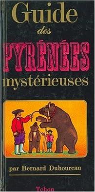 Guide des Pyrénées mystérieuses par Bernard Duhourcau