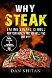 Why Steak: Eating Steaks Is Good for Your Health and You Will Find Out Why