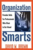 Organization Smarts : Portable Skills for Professionals Who Want to Get Ahead, Brown, David W., 0814471099