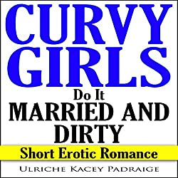Curvy Girls Do It Married and Dirty