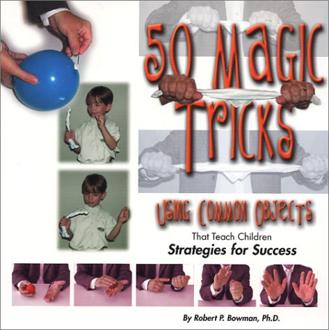 50 Magic Tricks: Using Common Objects That Teach Children Strategies for (50 Magic Lessons)