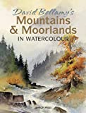David Bellamy's Mountains and Moorlands in Watercolour, David Bellamy, 1844485838