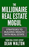 img - for The Millionaire Real Estate Mogul: Strategies to Building Wealth with Real Estate (Real Estate Investing, Commercial Real Estate, Real Estate Agent, Real Estate Marketing, Real Estate Development) book / textbook / text book