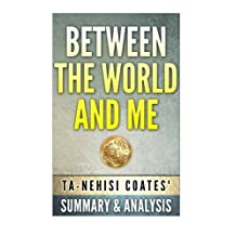 Between The World and Me: by Ta-Nehisi Coates | Unofficial Summary & Analysis by Tomcat Publishing (2015-07-28)