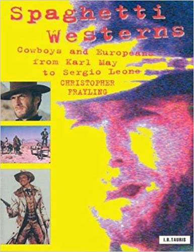 Spaghetti Westerns: Cowboys and Europeans from Karl May to
