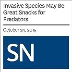 Invasive Species May Be Great Snacks for Predators | Sarah Zielinski