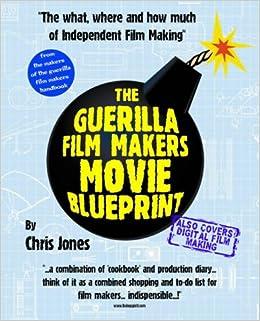Guerilla film makers movie blueprint amazon chris jones guerilla film makers movie blueprint amazon chris jones 9780826414533 books malvernweather Image collections