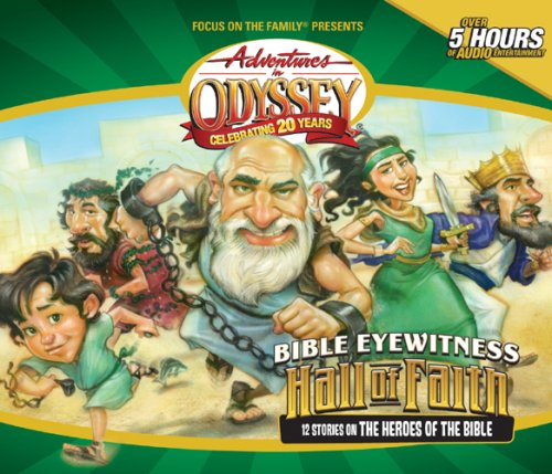 AIO Classics #4: Bible Eyewitness: The Hall of Faith: 12 Stories of the Bible's Greatest Heroes (Adventures in Odyssey Audio)