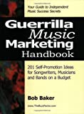 Guerrilla Music Marketing Handbook: 201 Self-Promotion Ideas for Songwriters, Musicians and Bands