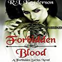 Forbidden Blood: Forbidden, Book 1 Audiobook by R. L. Kenderson Narrated by Anne James