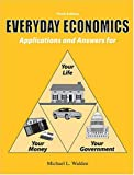 Everyday Economics : Applications and Answers for Your Life, Your Money, Your Government, Walden, Michael L., 075751135X