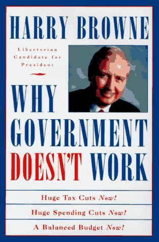 Why Government Doesn't Work: How Reducing Government Will Bring Us Safer Cities, Better Schools, Lower Taxes, More Freed