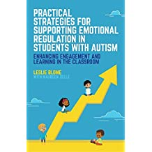 Practical Strategies for Supporting Emotional Regulation in Students with Autism: Enhancing Engagement and Learning in the Classroom