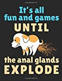 It's All Fun and Games Until the Anal Glands