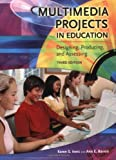 Multimedia Projects in Education: Designing, Producing, and Assessing, 3rd Edition