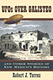 UFOs over Galisteo and Other Stories of New Mexico's History, Robert J. Torrez and Robert J. Tórrez, 0826334350