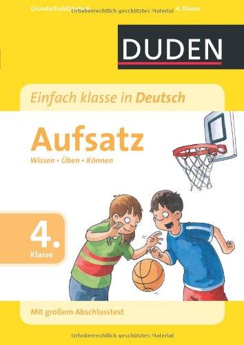 Duden - Einfach klasse in Deutsch Aufsatz 4. Klasse: Wissen - Üben - Können