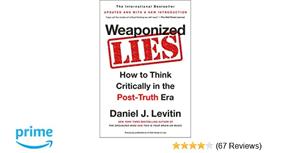Weaponized Lies How To Think Critically In The Post Truth