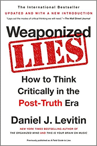 Weaponized lies how to think critically in the post truth era weaponized lies how to think critically in the post truth era daniel j levitin 9781101983829 amazon books fandeluxe Choice Image