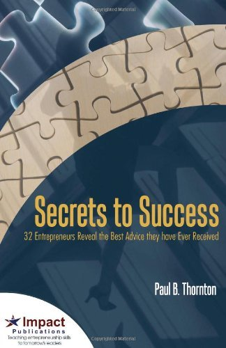 Secrets to Success: 32 Entrepreneurs Reveal the Best Advice They Have Ever Received by Paul Thornton (2010-01-01)
