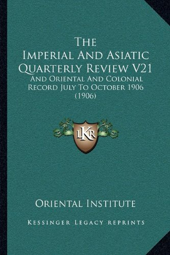 Download The Imperial And Asiatic Quarterly Review V21: And Oriental And Colonial Record July To October 1906 (1906) pdf epub