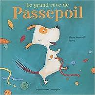 Le grand rêve de Passepoil par Elaine Arsenault