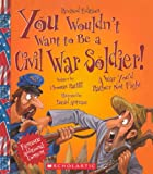 You Wouldn't Want To Be A Civil War Soldier! (Turtleback School & Library Binding Edition)