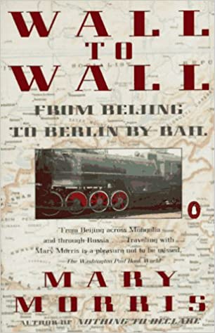 Wall to Wall From Beijing to Berlin by Rail