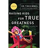 Raising Kids for True Greatness: Redefine Success for You and Your Child by Tim Kimmel (2006-05-08)