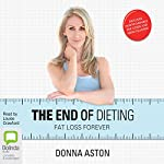 The End of Dieting: Fat Loss Forever | Donna Aston