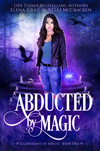 Abducted by Magic (Guardians of Magic Book 1) by [Gray, Elena, McCracken, Kelli]