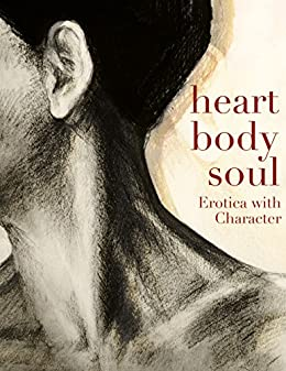 Heart, Body, Soul: Erotica with Character by [Dawson, Ella, Verten, T.R., Gamble, Kitty, Maselle, Dee, Mathieson, Jo, Koelle, Spencer, Lenèe Cix, Sue, Lockhardt, Hannah]