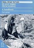 Plant Fibre Processing: A Handbook (International Development)