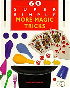 60 Super Simple More Magic Tricks