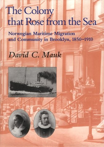 The Colony That Rose From Sea  Norwegian Maritime Migration And Community In Brooklyn  1850 1910