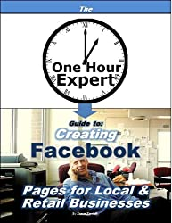 One Hour Expert: Creating Facebook Pages for Local & Retail Businesses (English Edition)