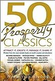 50 Prosperity Classics: Attract It, Create It, Manage It, Share It (50 Classics)
