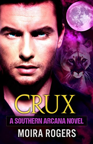 Crux (Southern Arcana, Book #1) by [Rogers, Moira]