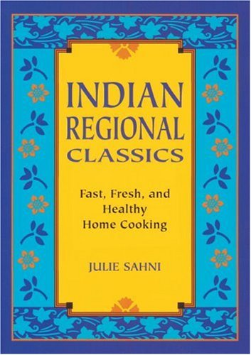 Indian Regional Classics: Fast, Fresh, and Healthy Home Cooking by Julie Sahni