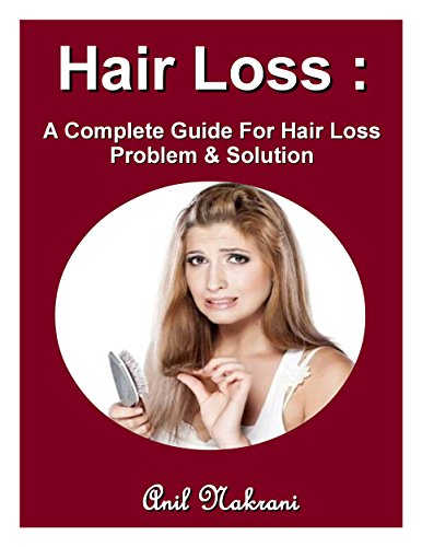 Hair Loss: A Complete Guide For Hair Loss Problem & Solution: (Hair Loss Cure, Hair Loss Treatment, Reasons for Hair Loss, How to Stop Hair Loss, Hair Loss Solutions, Best Hair Loss Treatment)