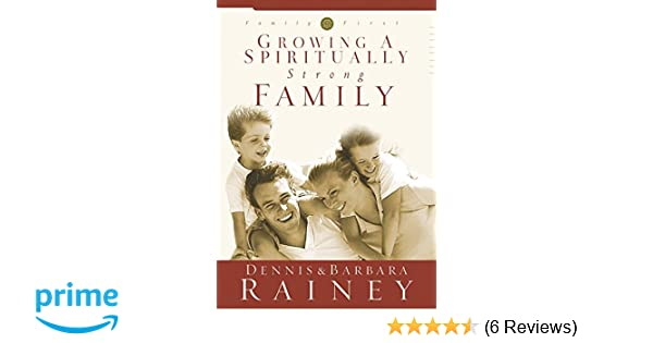 growing a spiritually strong family rainey dennis rainey barbara