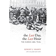 The Last Day, The Last Hour: The Currie Libel Trial (Osgoode Society for Canadian Legal History (Paperback)) by Robert J. Sharpe (2009-09-26)