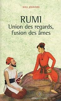 Rumi : Union des regards, fusion des ÿ¢mes par Will Johnson