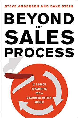 Beyond the Sales Process: 12 Proven Strategies for a Customer-Driven World