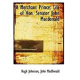 A Merchant Prince: Life of Hon. Senator John Macdonald