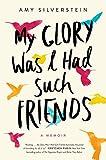 #9: My Glory Was I Had Such Friends: A Memoir