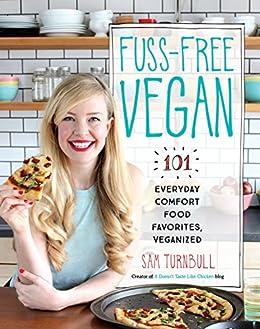 Fuss-Free Vegan: 101 Everyday Comfort Food Favorites, Veganized by [Turnbull, Sam]